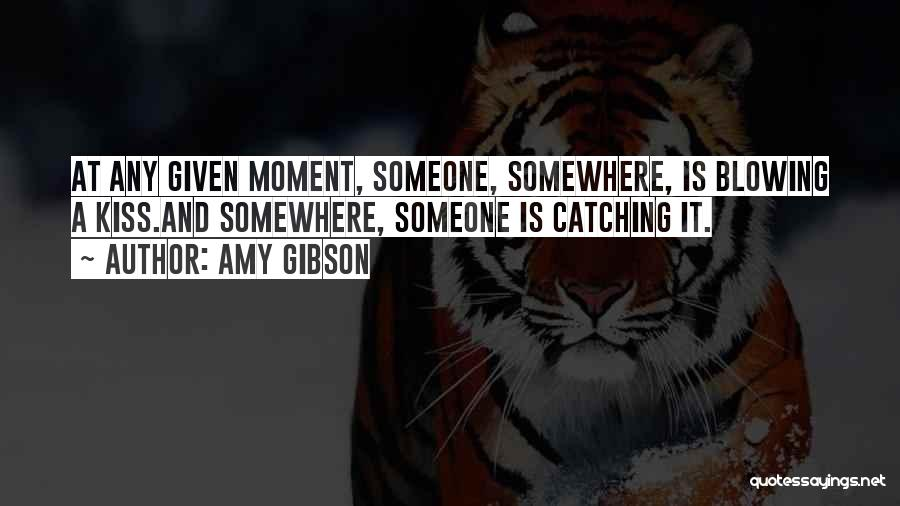 At Any Given Moment Quotes By Amy Gibson