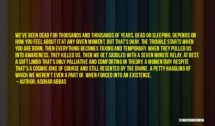 At Any Given Moment Quotes By Asghar Abbas