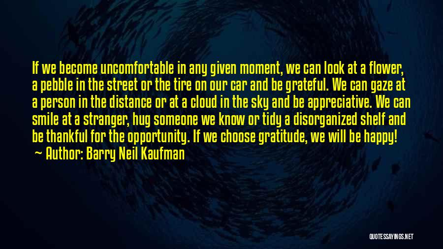 At Any Given Moment Quotes By Barry Neil Kaufman