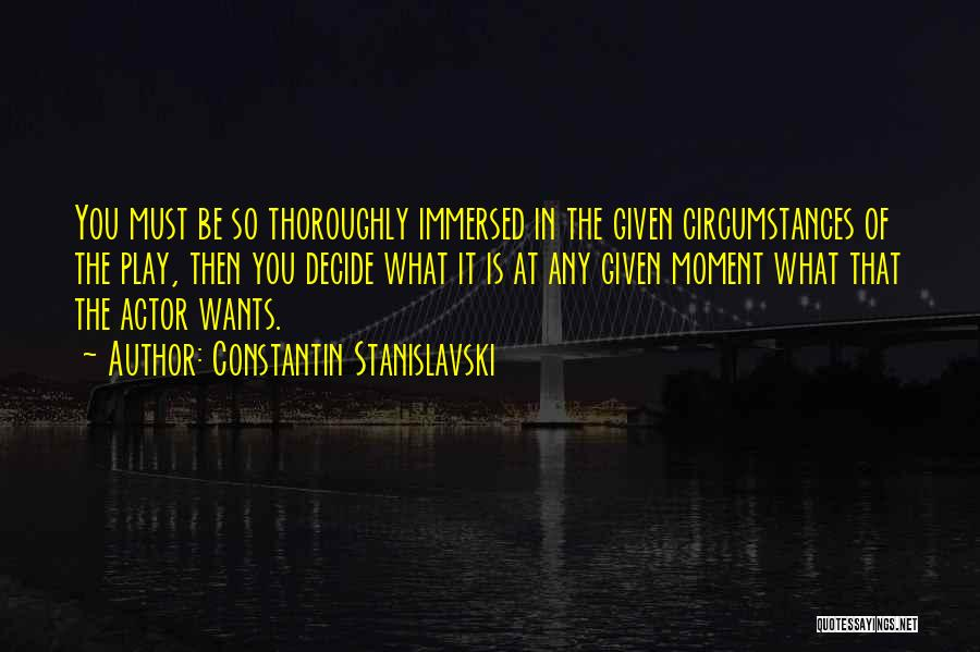 At Any Given Moment Quotes By Constantin Stanislavski