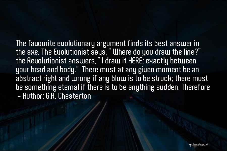 At Any Given Moment Quotes By G.K. Chesterton