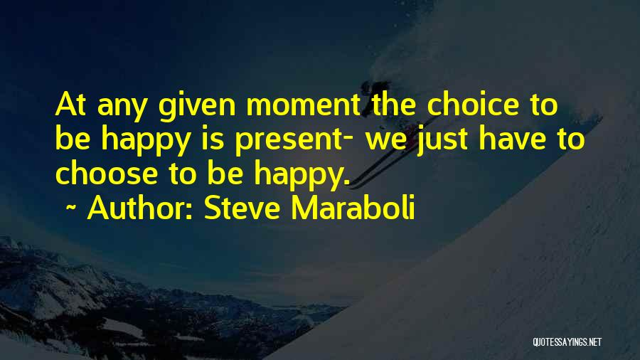 At Any Given Moment Quotes By Steve Maraboli