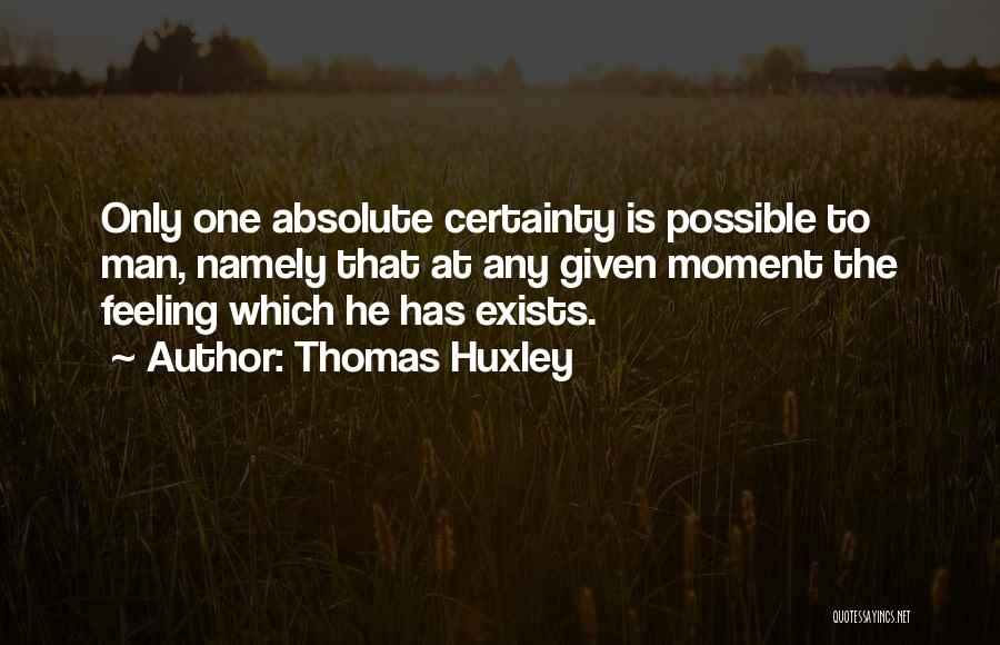 At Any Given Moment Quotes By Thomas Huxley