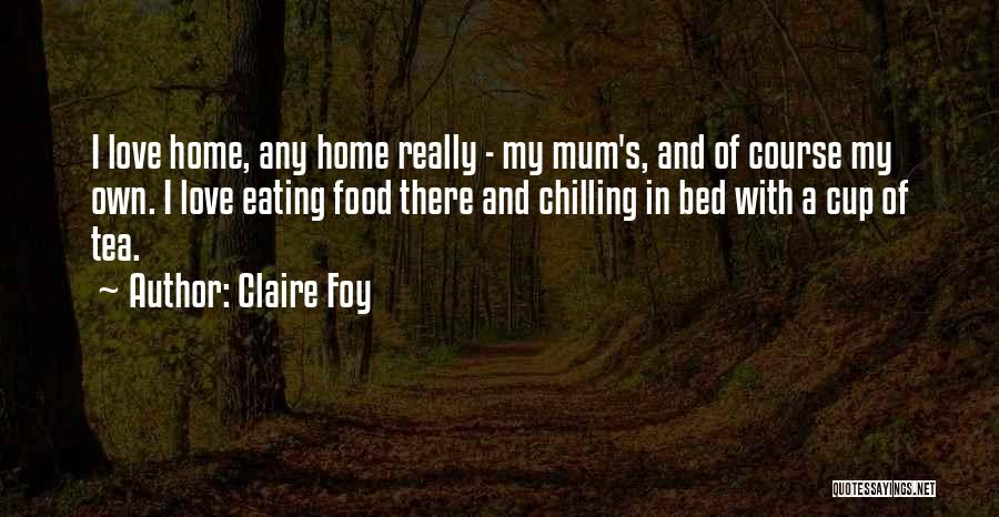 At Home Chilling Quotes By Claire Foy
