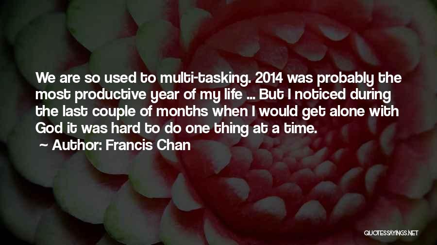 At Last Alone Quotes By Francis Chan
