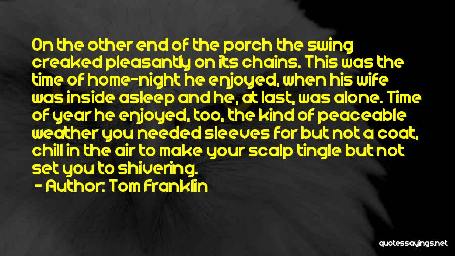 At Last Alone Quotes By Tom Franklin