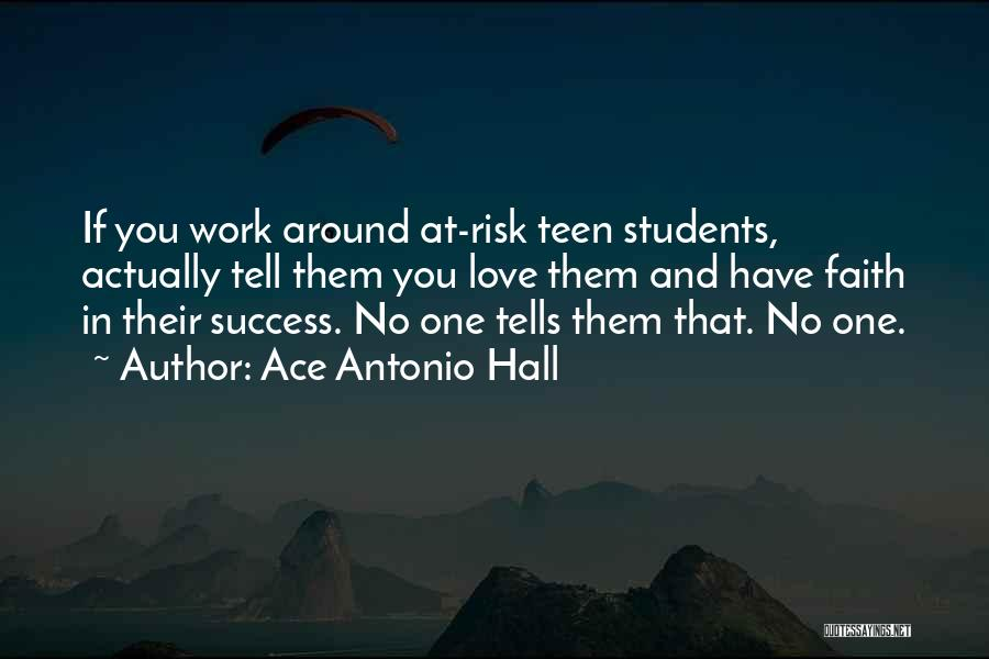 At Risk Students Quotes By Ace Antonio Hall