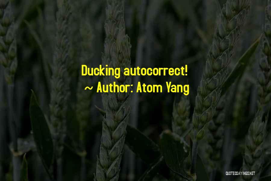 Atom Yang Quotes 338706