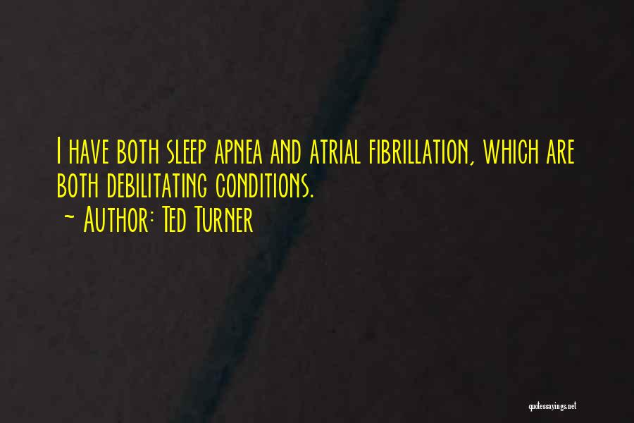Atrial Fibrillation Quotes By Ted Turner