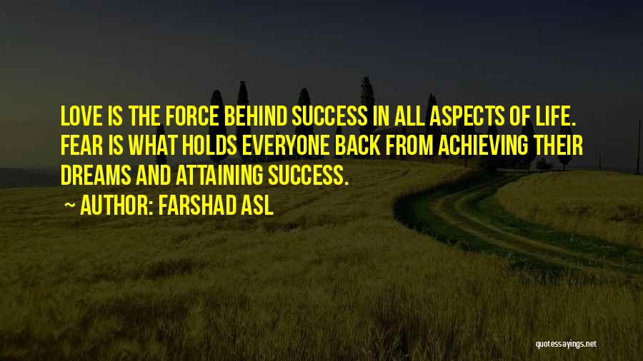 Attaining Your Dreams Quotes By Farshad Asl