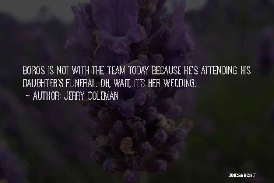 Attending Funeral Quotes By Jerry Coleman