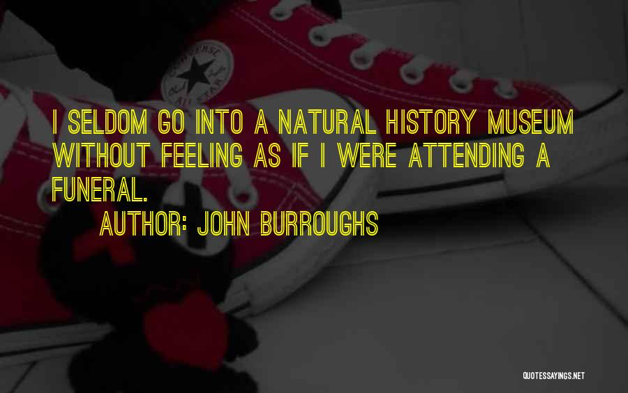 Attending Funeral Quotes By John Burroughs