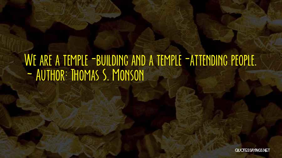 Attending The Temple Quotes By Thomas S. Monson