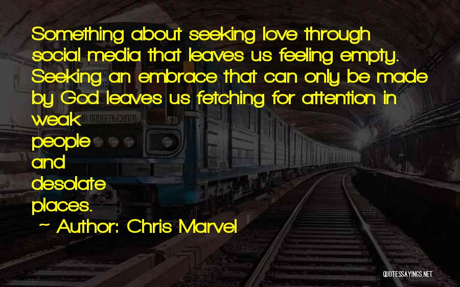 Attention Seeking Love Quotes By Chris Marvel