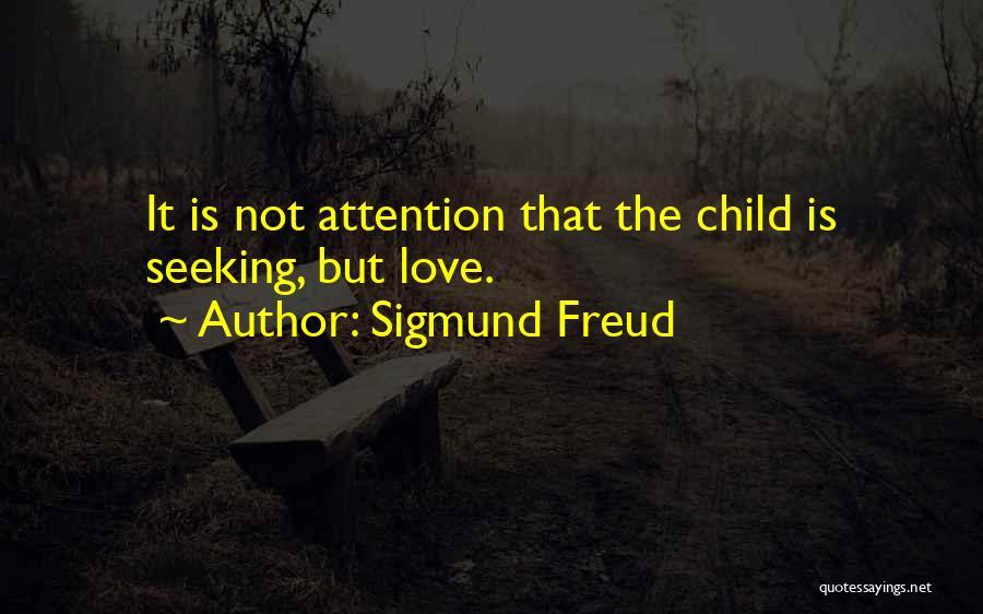 Attention Seeking Love Quotes By Sigmund Freud