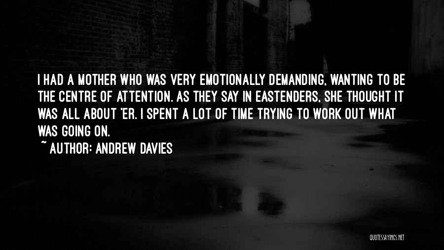 Attention Wanting Quotes By Andrew Davies