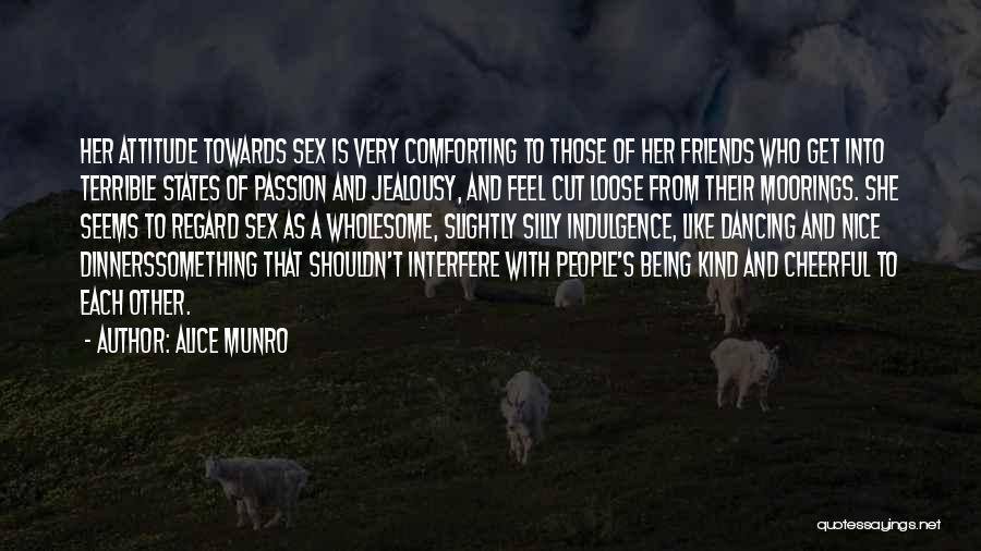 Attitude Friends Quotes By Alice Munro