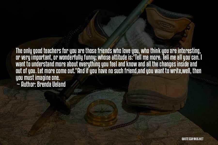 Attitude Friends Quotes By Brenda Ueland