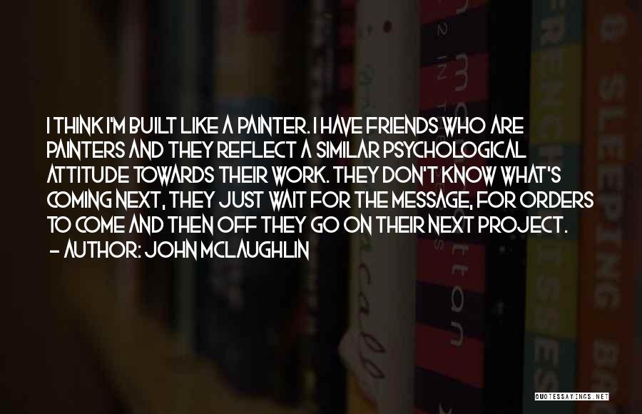 Attitude Friends Quotes By John McLaughlin