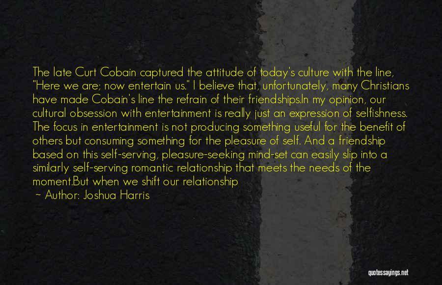 Attitude Friends Quotes By Joshua Harris
