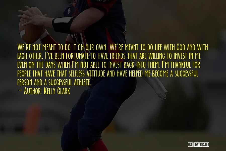 Attitude Friends Quotes By Kelly Clark