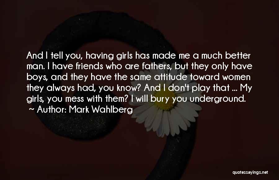 Attitude Friends Quotes By Mark Wahlberg