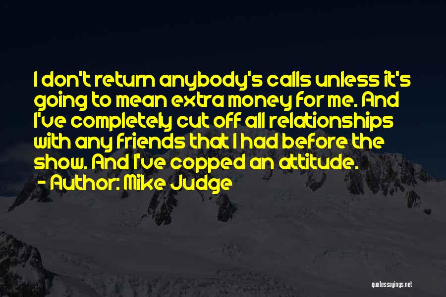 Attitude Friends Quotes By Mike Judge