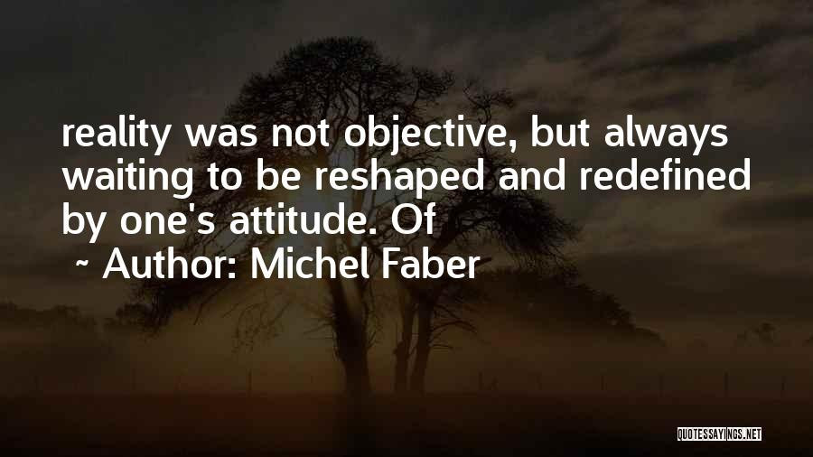 Attitude Redefined Quotes By Michel Faber