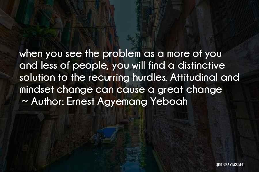 Attitudinal Change Quotes By Ernest Agyemang Yeboah