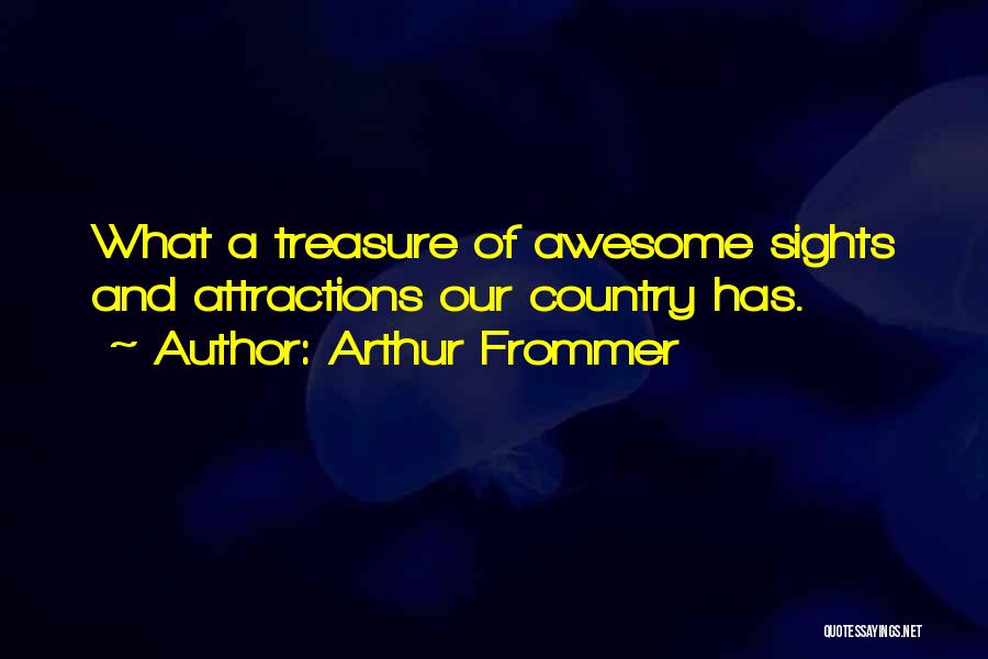 Attractions Quotes By Arthur Frommer