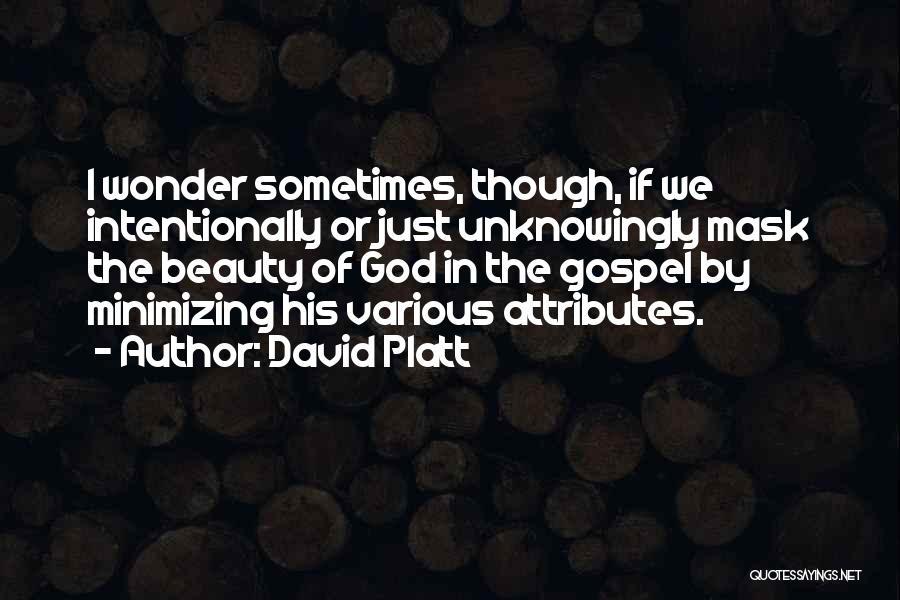 Attributes Quotes By David Platt
