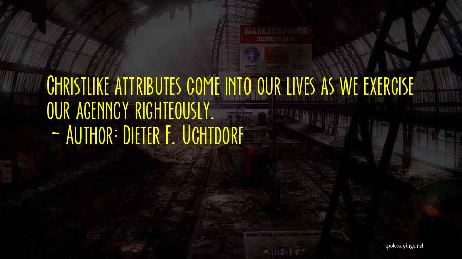 Attributes Quotes By Dieter F. Uchtdorf