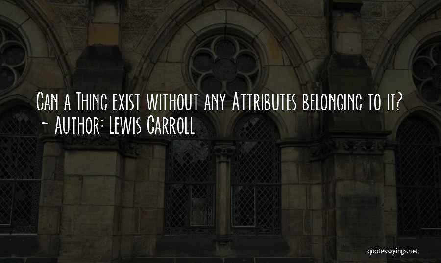 Attributes Quotes By Lewis Carroll