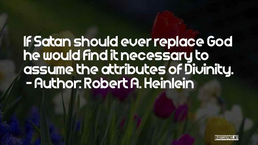 Attributes Quotes By Robert A. Heinlein