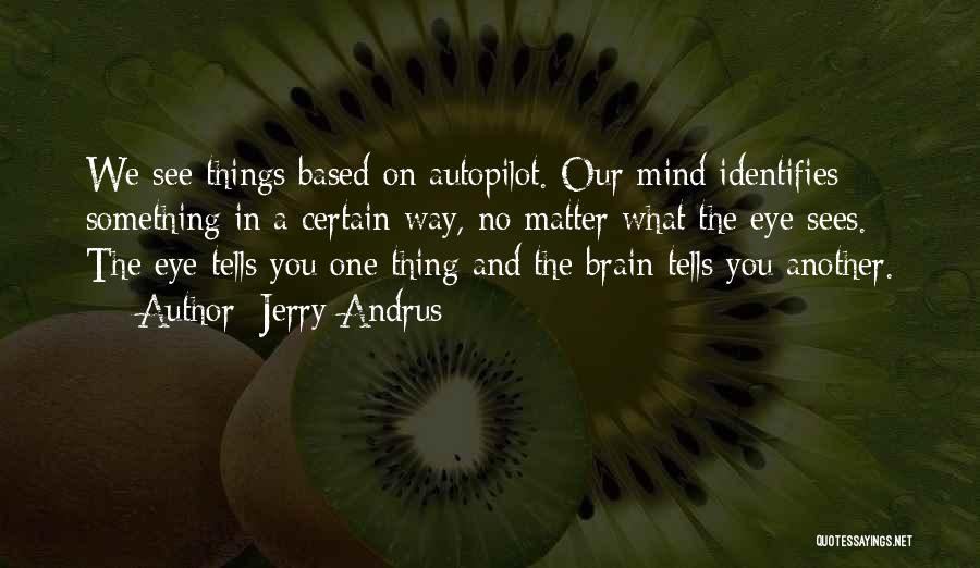 Autopilot Quotes By Jerry Andrus