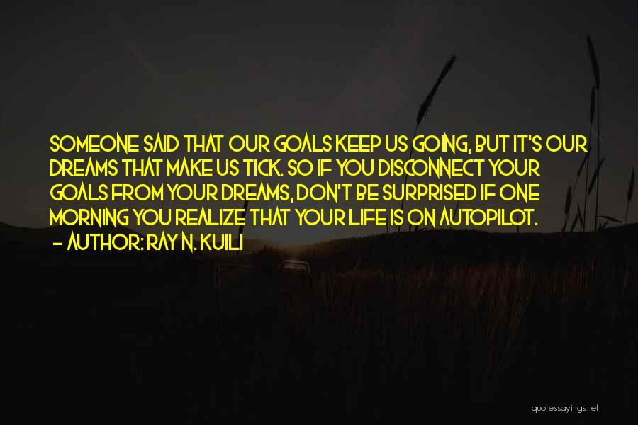 Autopilot Quotes By Ray N. Kuili