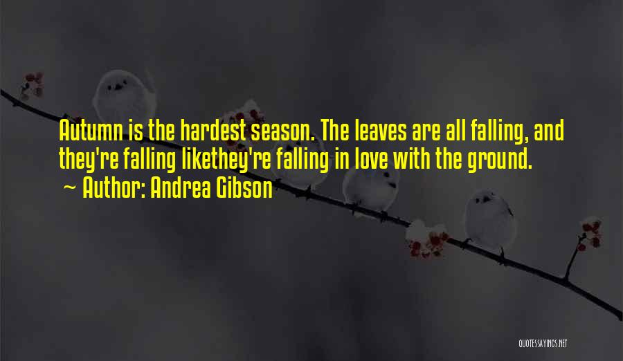 Autumn Leaves Falling Quotes By Andrea Gibson