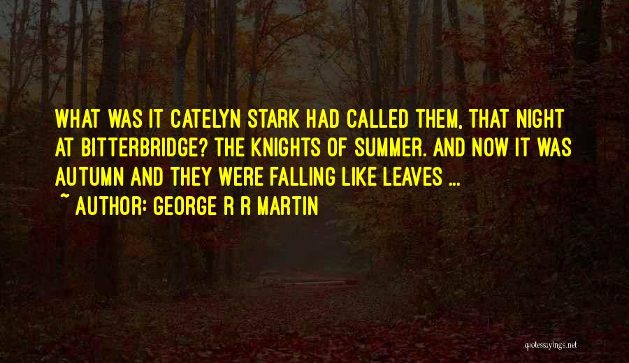 Autumn Leaves Falling Quotes By George R R Martin