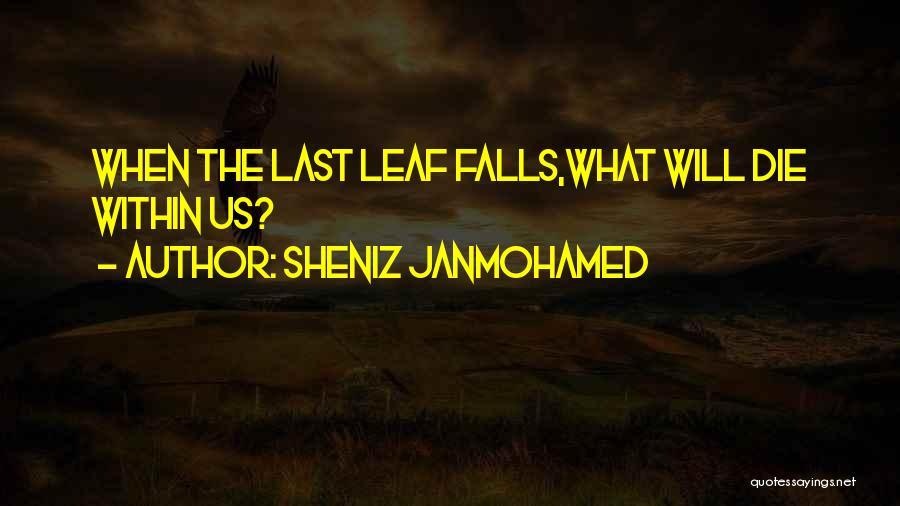 Autumn Leaves Falling Quotes By Sheniz Janmohamed