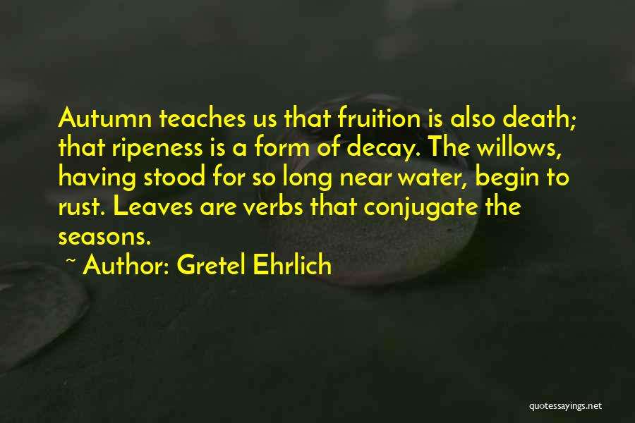 Autumn Leaves Quotes By Gretel Ehrlich