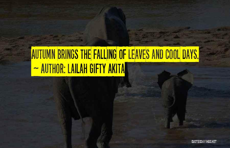 Autumn Leaves Quotes By Lailah Gifty Akita