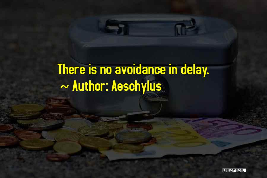 Avoidance Quotes By Aeschylus