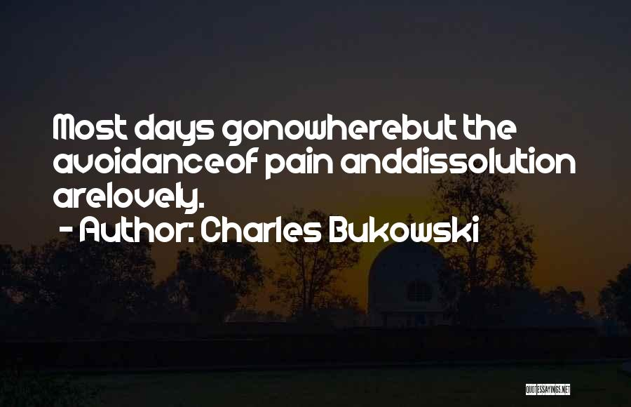 Avoidance Quotes By Charles Bukowski