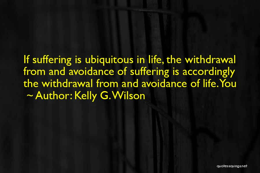 Avoidance Quotes By Kelly G. Wilson