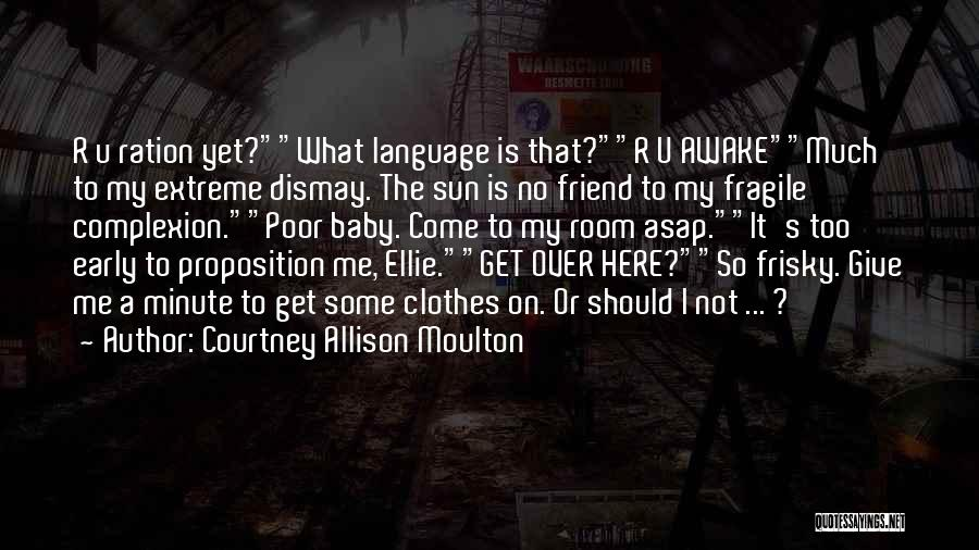 Awake Early Quotes By Courtney Allison Moulton