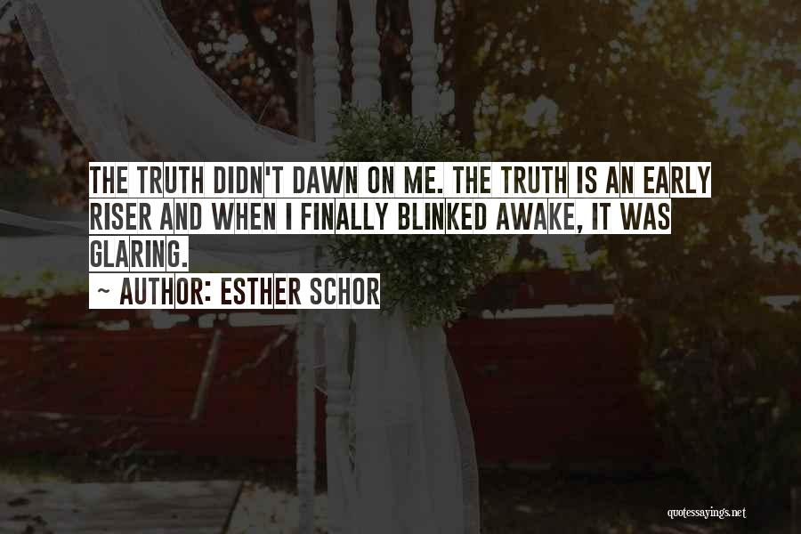 Awake Early Quotes By Esther Schor