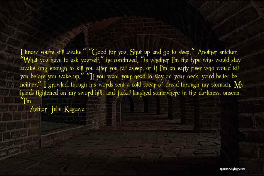Awake Early Quotes By Julie Kagawa