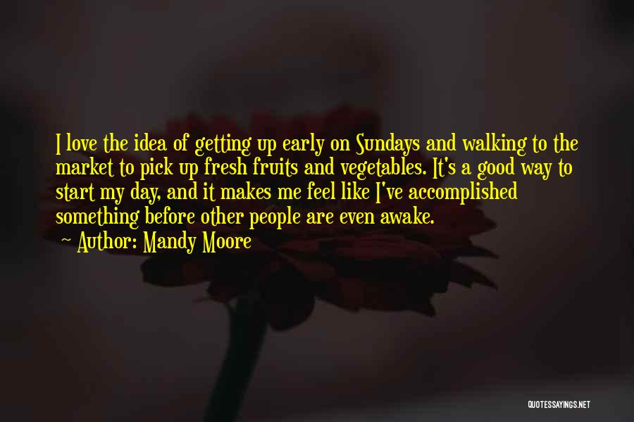 Awake Early Quotes By Mandy Moore