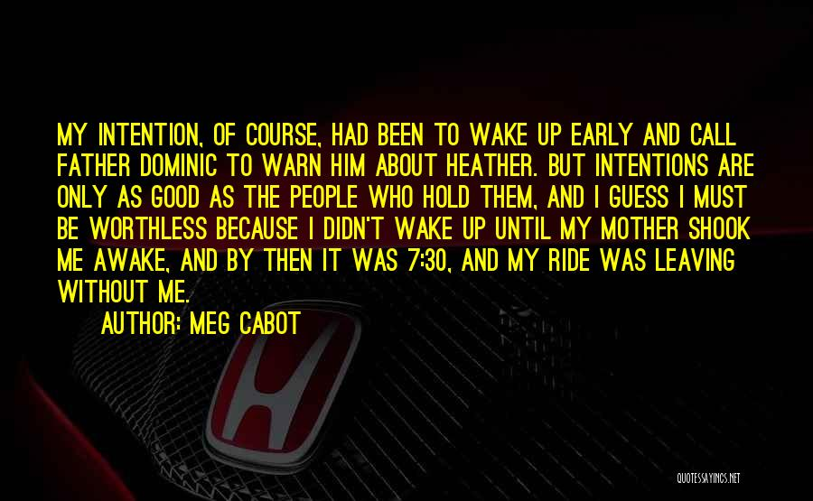 Awake Early Quotes By Meg Cabot