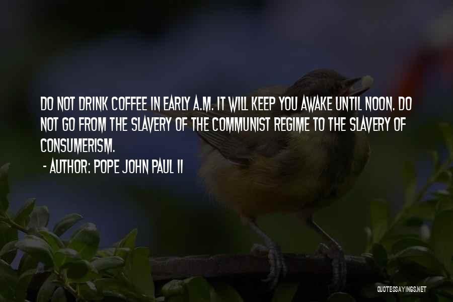 Awake Early Quotes By Pope John Paul II
